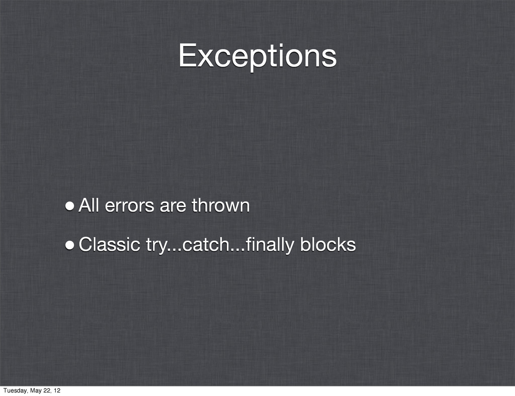Exceptions •All errors are thrown •Classic try....