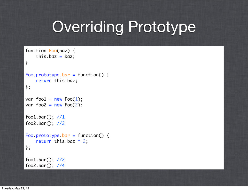 function Foo(baz) { this.baz = baz; } Foo.proto...
