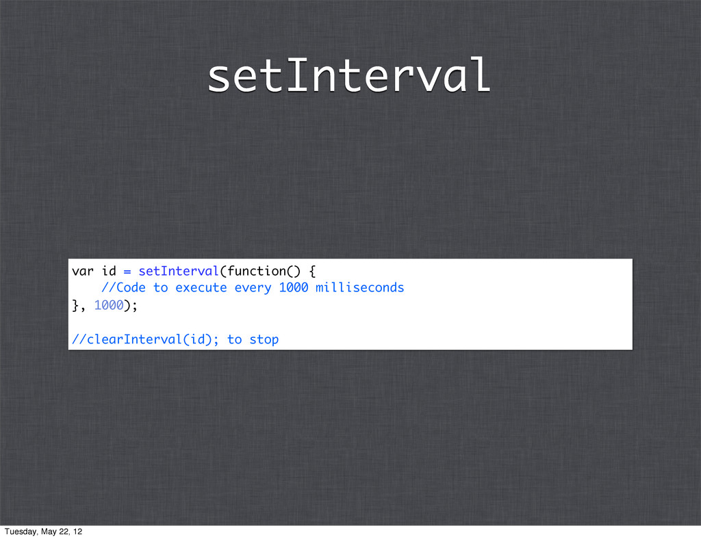 var id = setInterval(function() { //Code to exe...