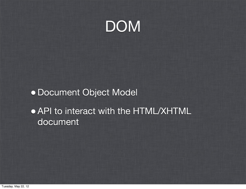 DOM •Document Object Model •API to interact wit...