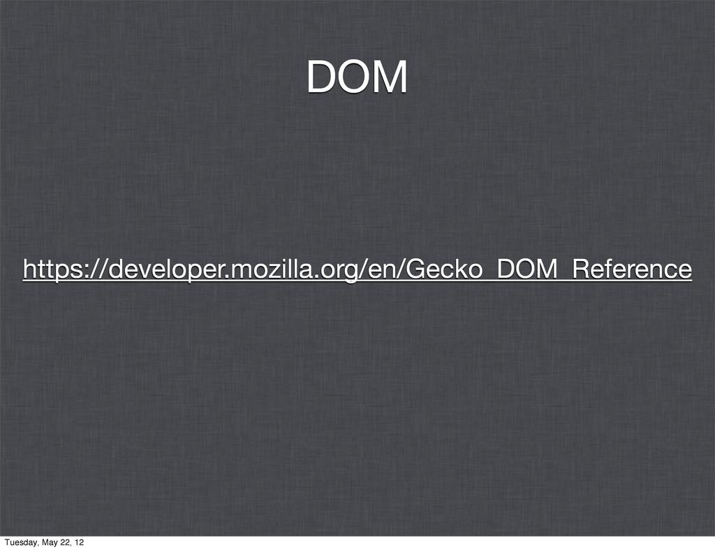 DOM https://developer.mozilla.org/en/Gecko_DOM_...