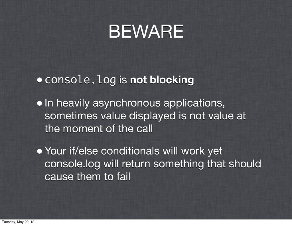 BEWARE •console.log is not blocking •In heavily...