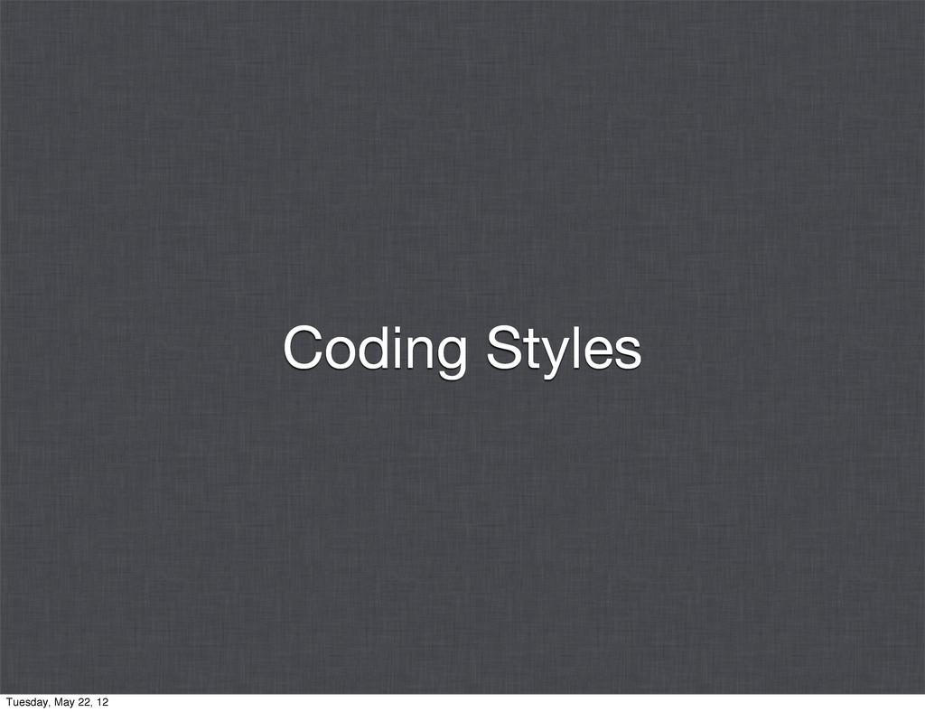 Coding Styles Tuesday, May 22, 12