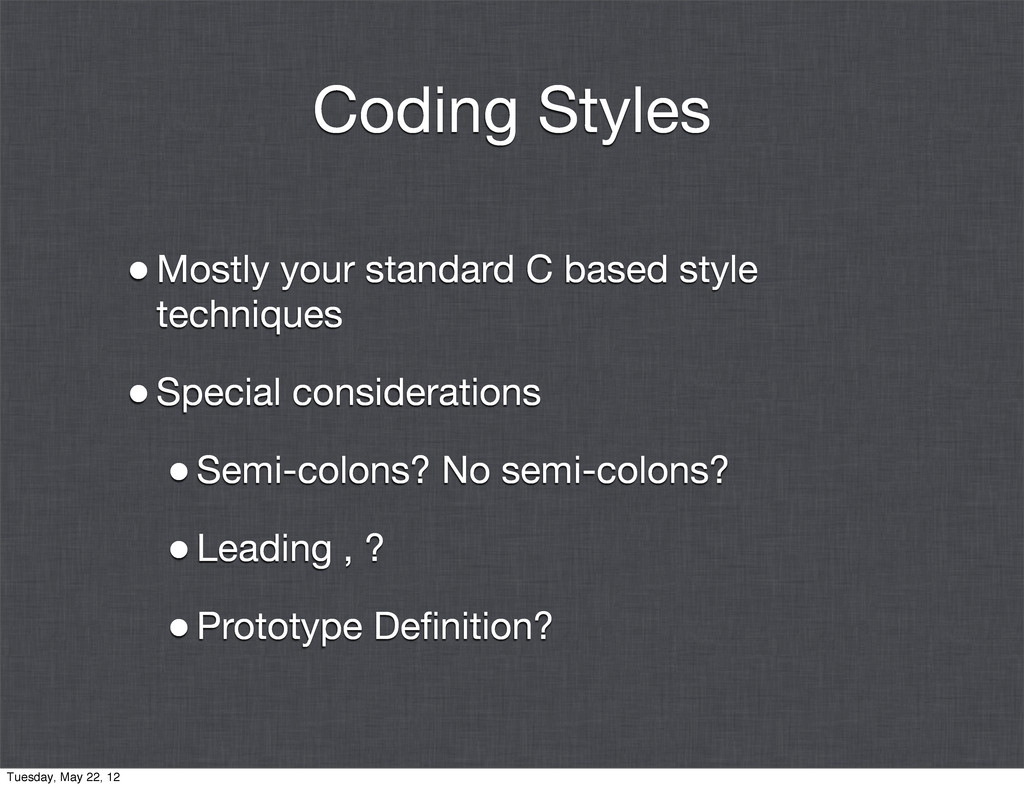 Coding Styles •Mostly your standard C based sty...