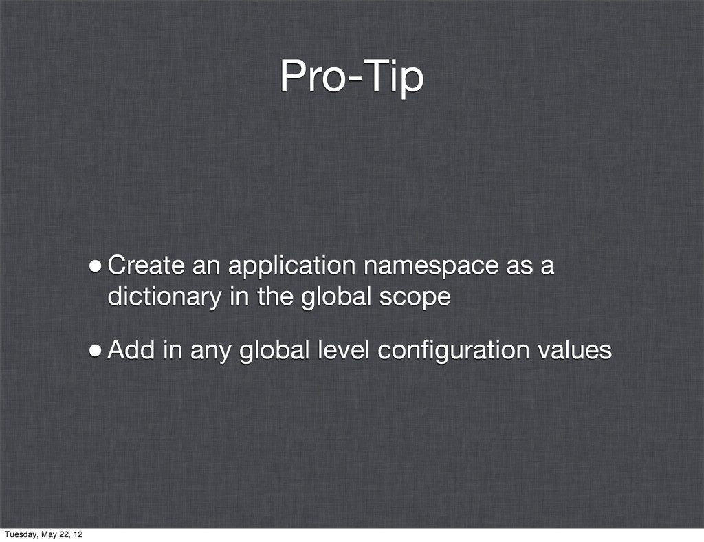 Pro-Tip •Create an application namespace as a d...