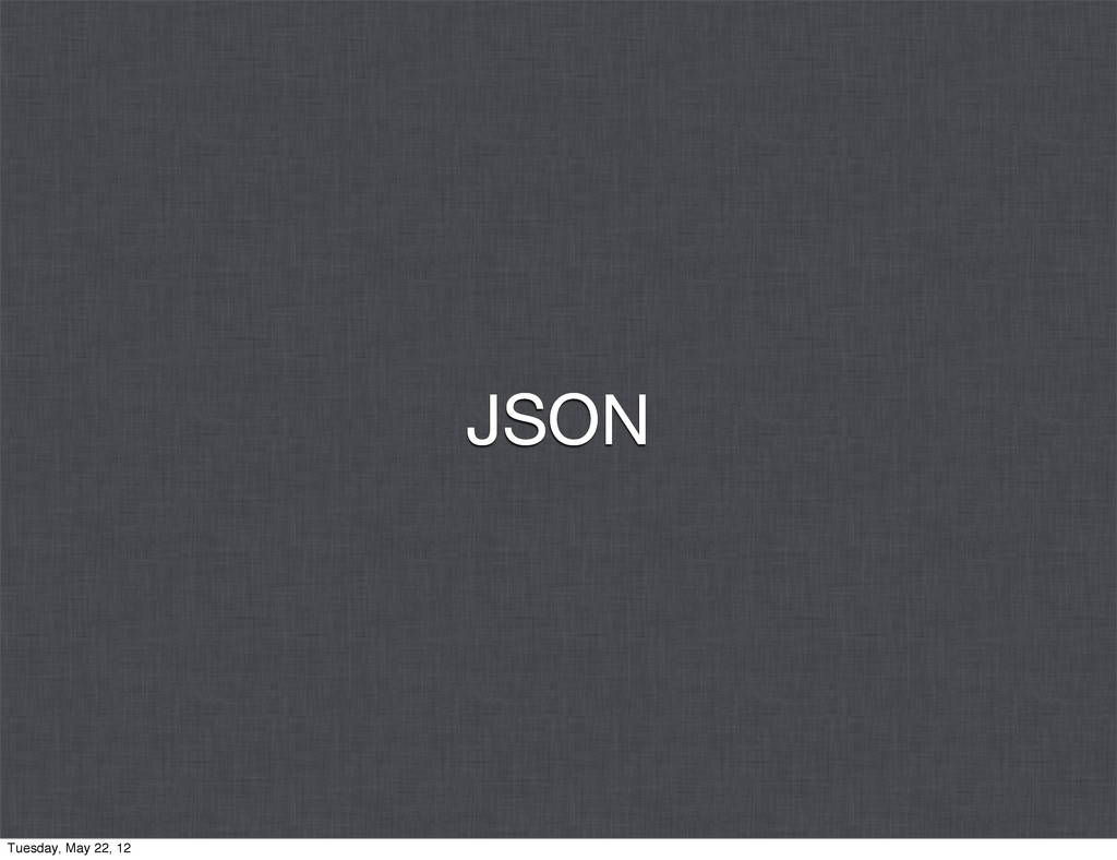 JSON Tuesday, May 22, 12