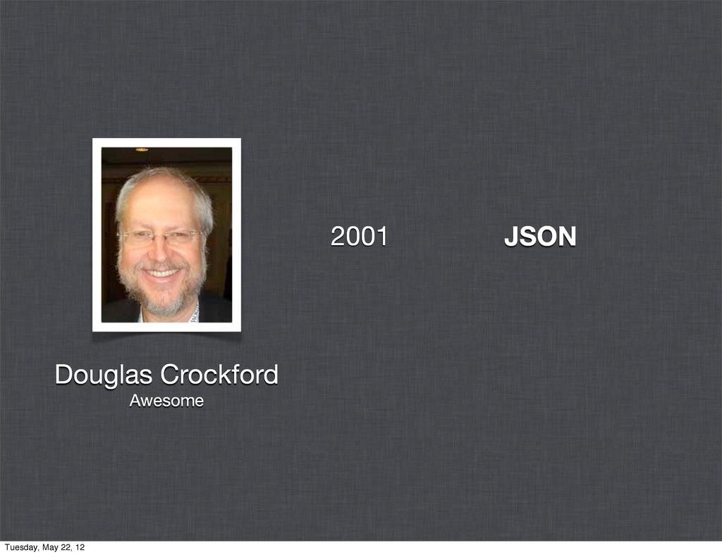 JSON Douglas Crockford Awesome 2001 Tuesday, Ma...