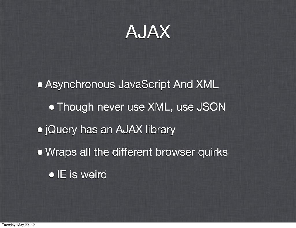 AJAX •Asynchronous JavaScript And XML •Though n...