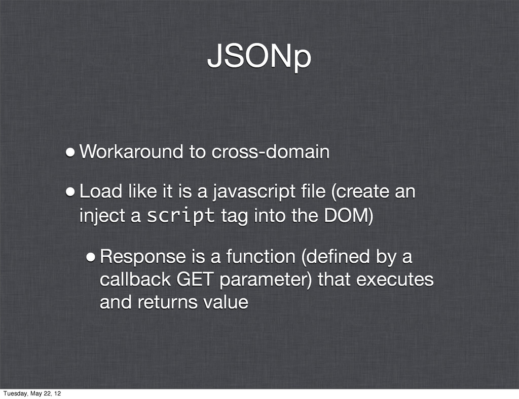 JSONp •Workaround to cross-domain •Load like it...