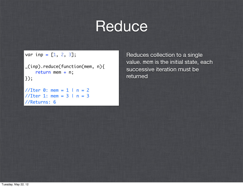 Reduces collection to a single value. mem is th...