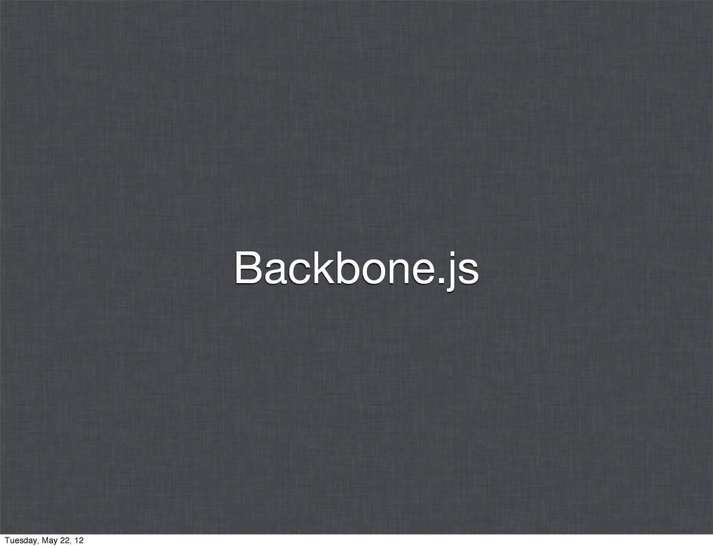 Backbone.js Tuesday, May 22, 12