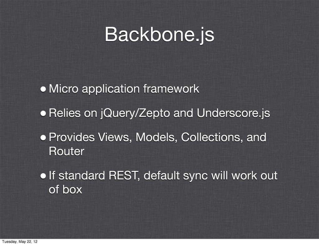 Backbone.js •Micro application framework •Relie...