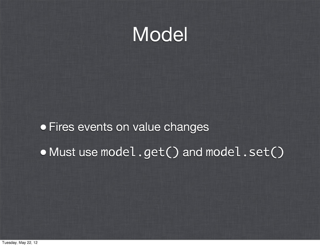 Model •Fires events on value changes •Must use ...