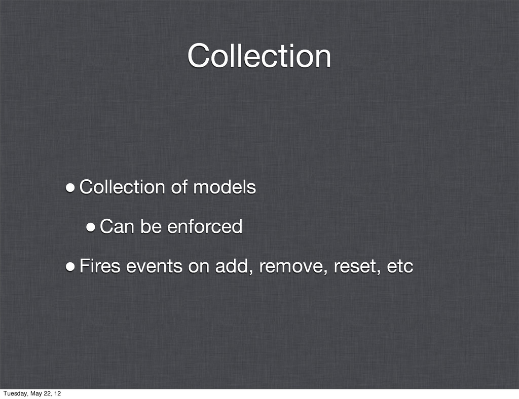 Collection •Collection of models •Can be enforc...
