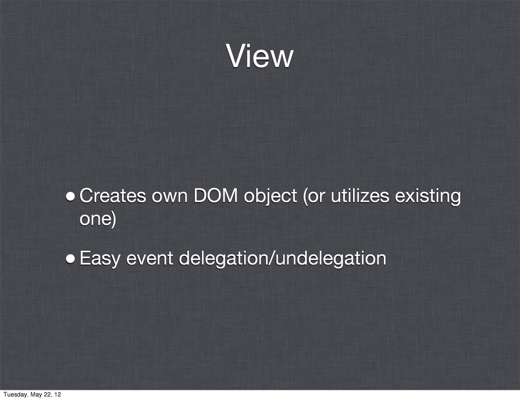 View •Creates own DOM object (or utilizes exist...