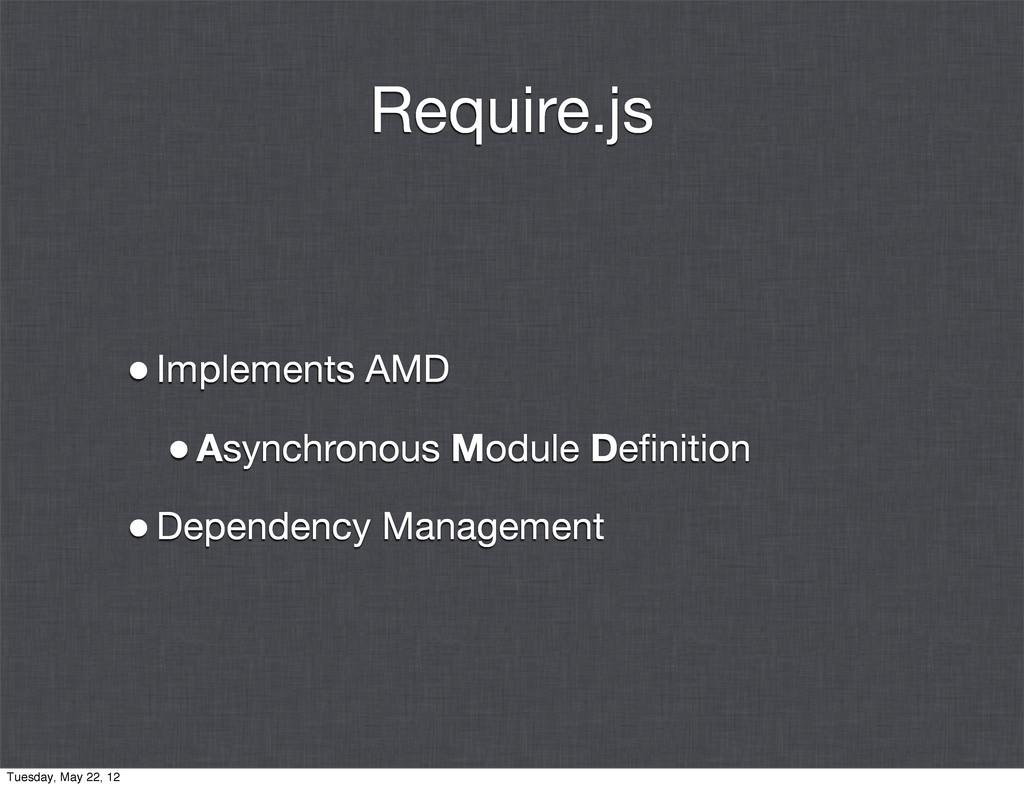 Require.js •Implements AMD •Asynchronous Module...