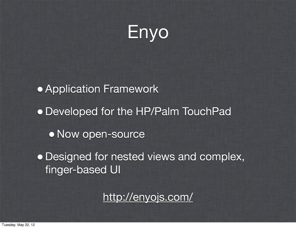 Enyo •Application Framework •Developed for the ...