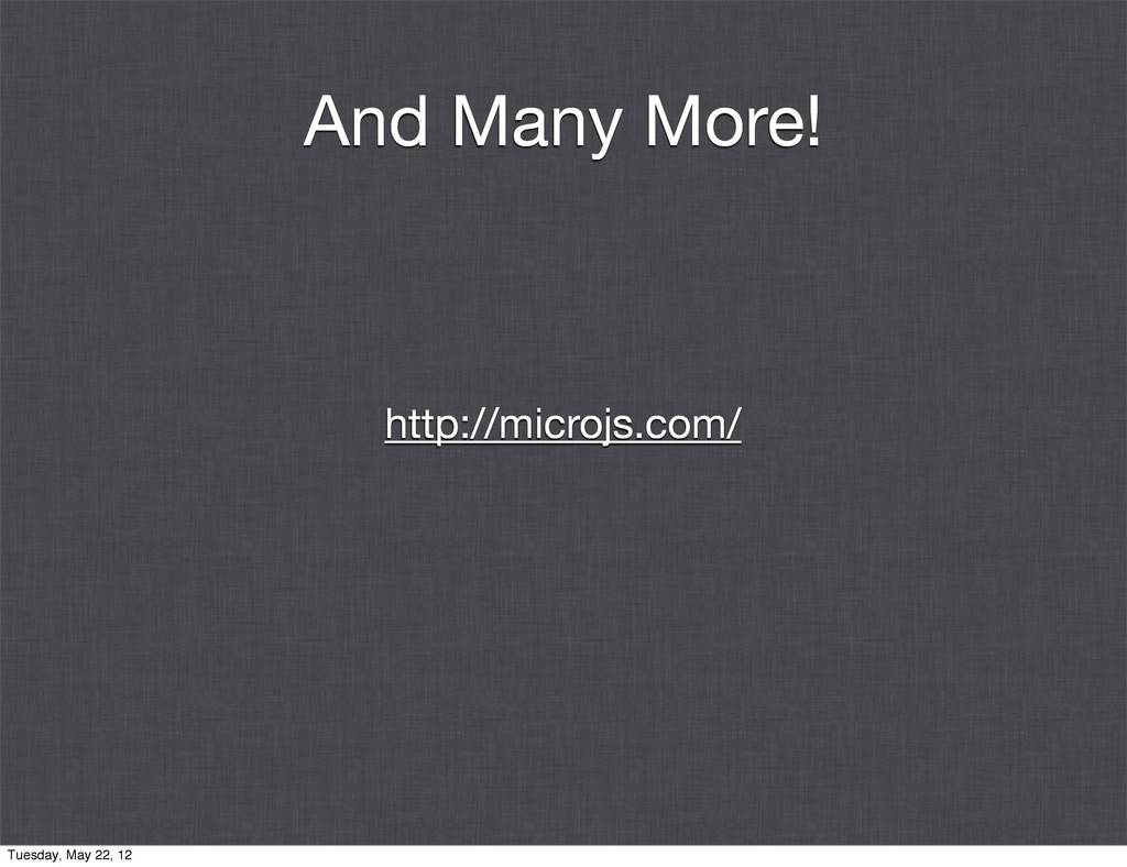 And Many More! http://microjs.com/ Tuesday, May...