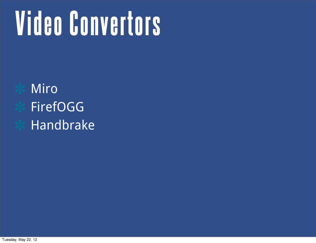 Video Convertors Miro FirefOGG Handbrake Tuesda...