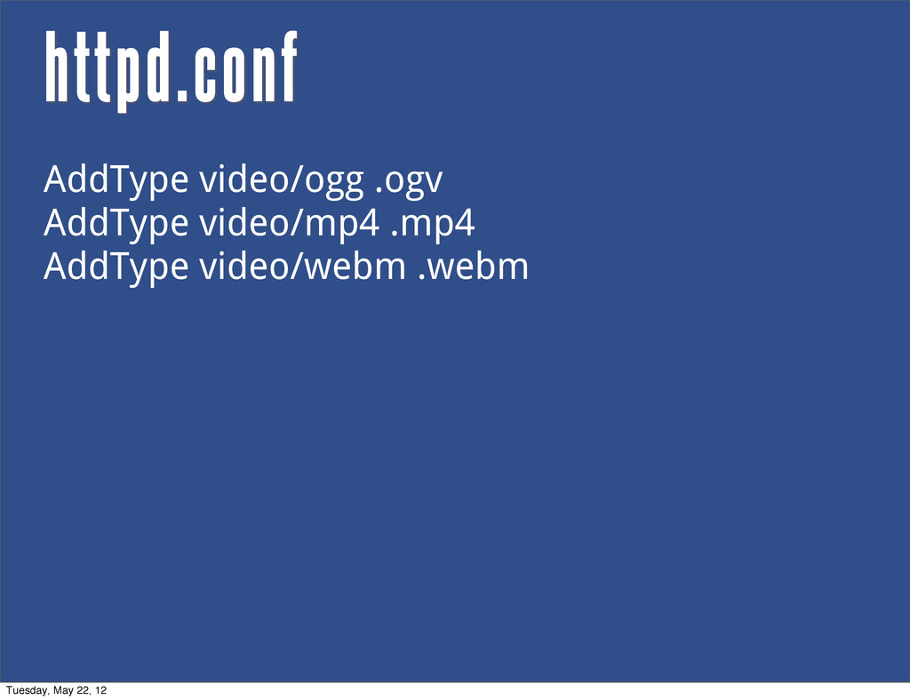 httpd.conf AddType video/ogg .ogv AddType video...