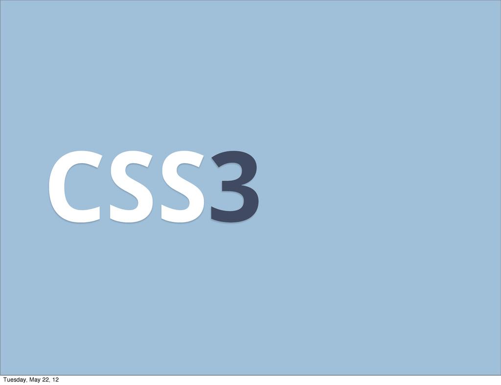 CSS3 Tuesday, May 22, 12