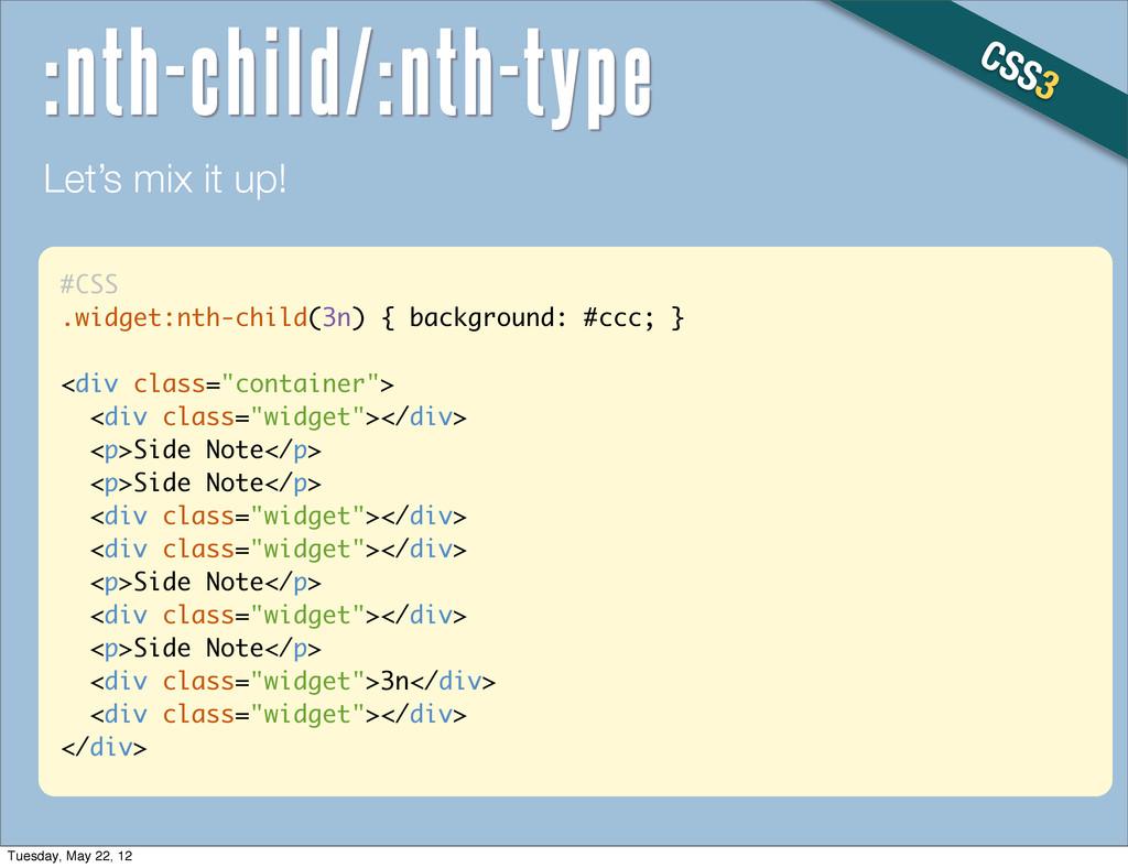 #CSS .widget:nth-child(3n) { background: #ccc; ...