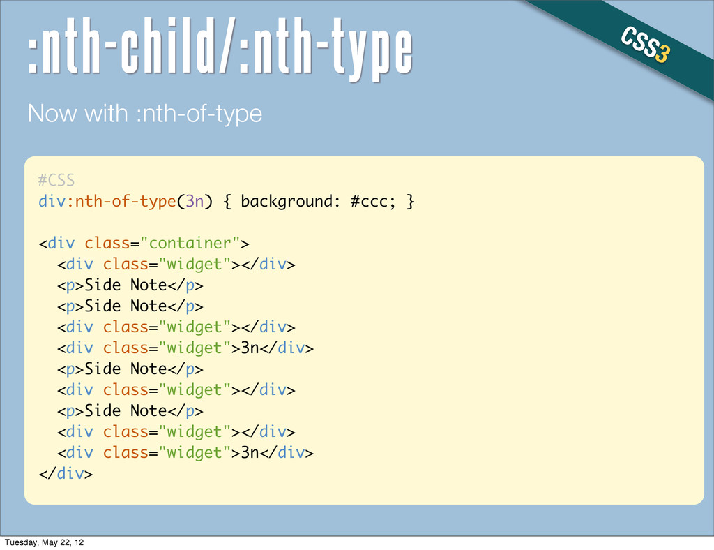 #CSS div:nth-of-type(3n) { background: #ccc; } ...