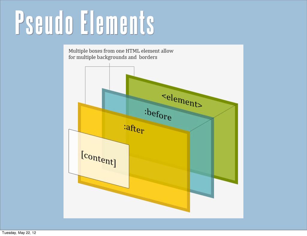 Pseudo Elements Tuesday, May 22, 12