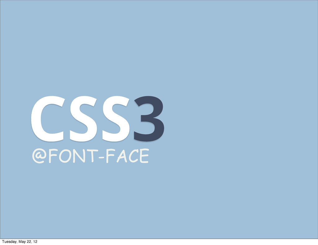 CSS3 @FONT-FACE Tuesday, May 22, 12