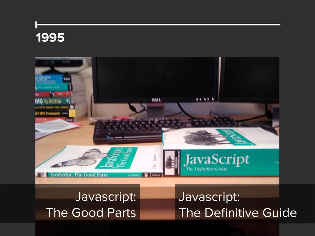 1995 Javascript: The Good Parts Javascript: The...