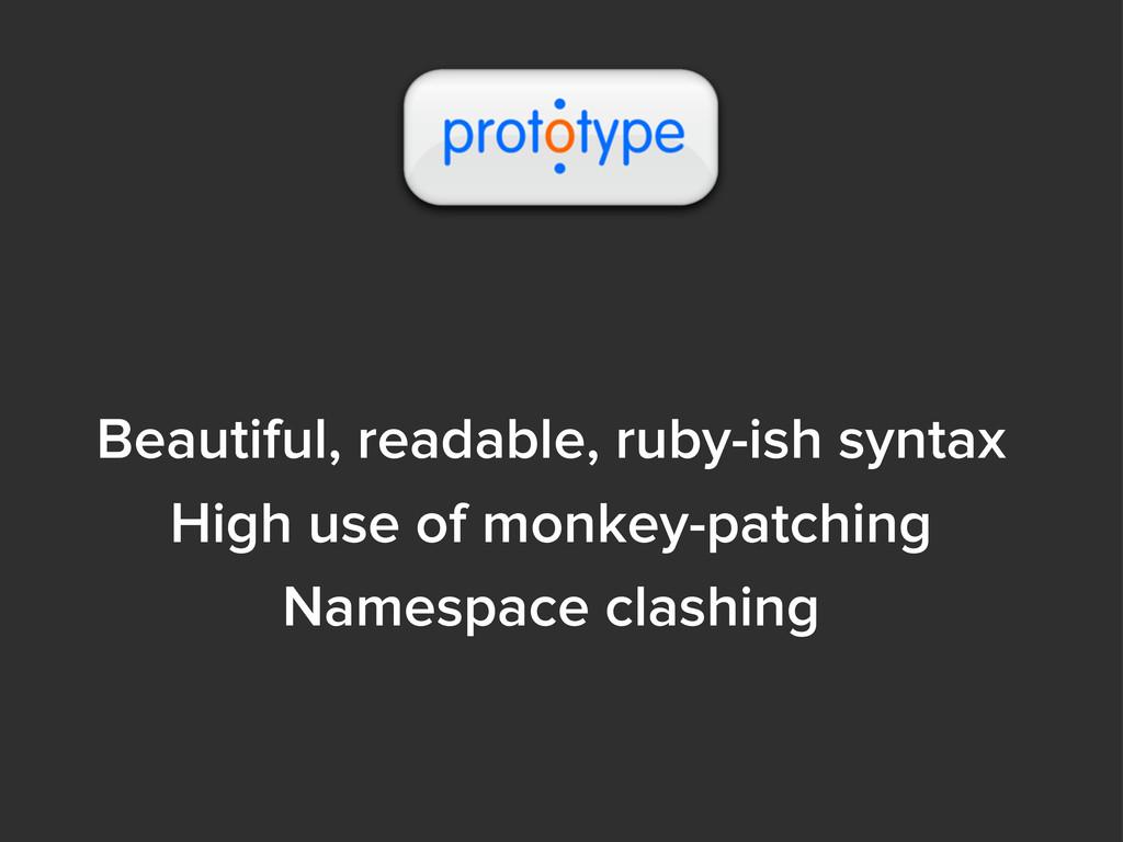 Beautiful, readable, ruby-ish syntax High use o...