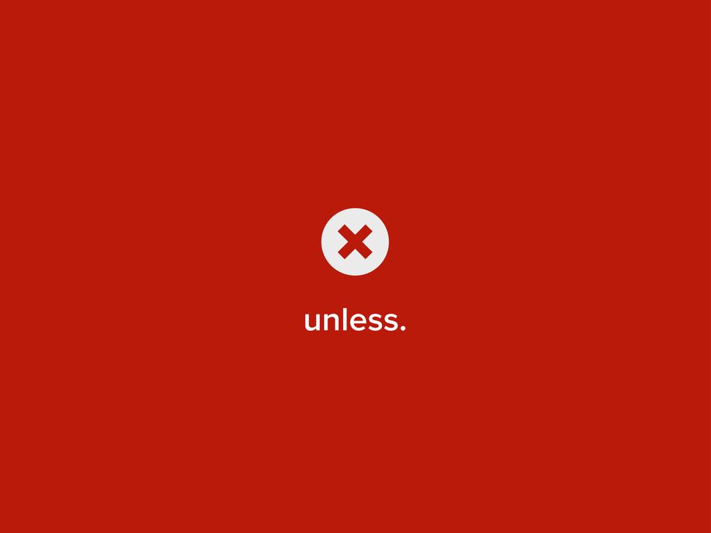 unless. x