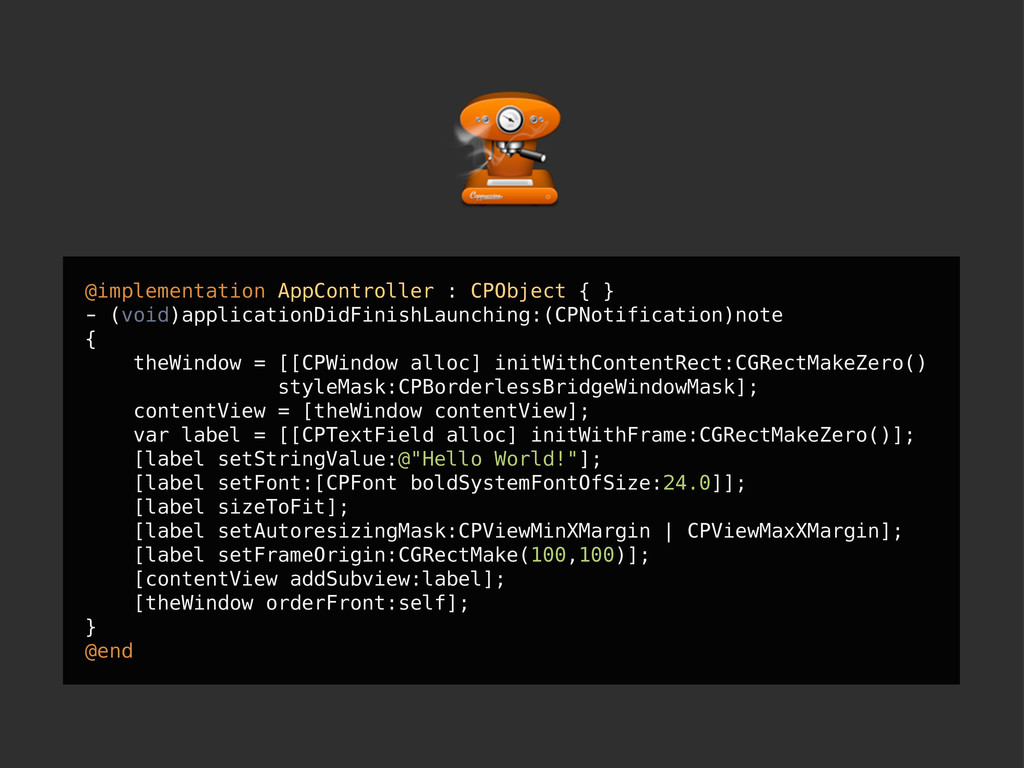 @implementation AppController : CPObject { } - ...
