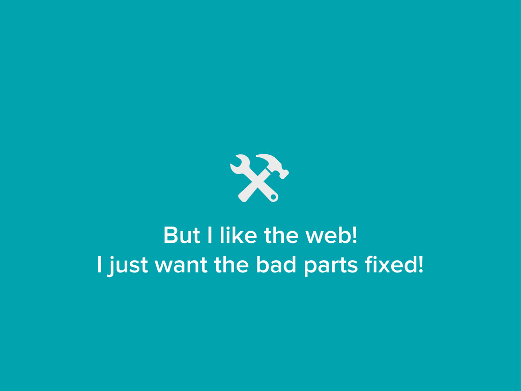 But I like the web! I just want the bad parts fi...