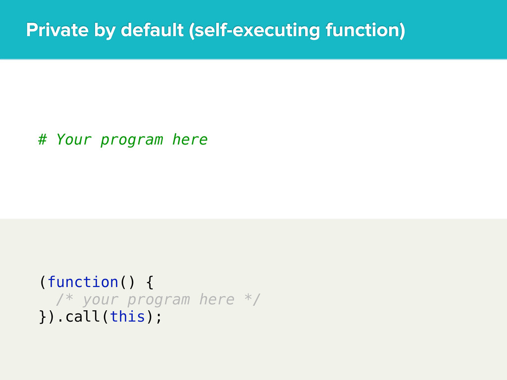 (function() { /* your program here */ }).call(t...