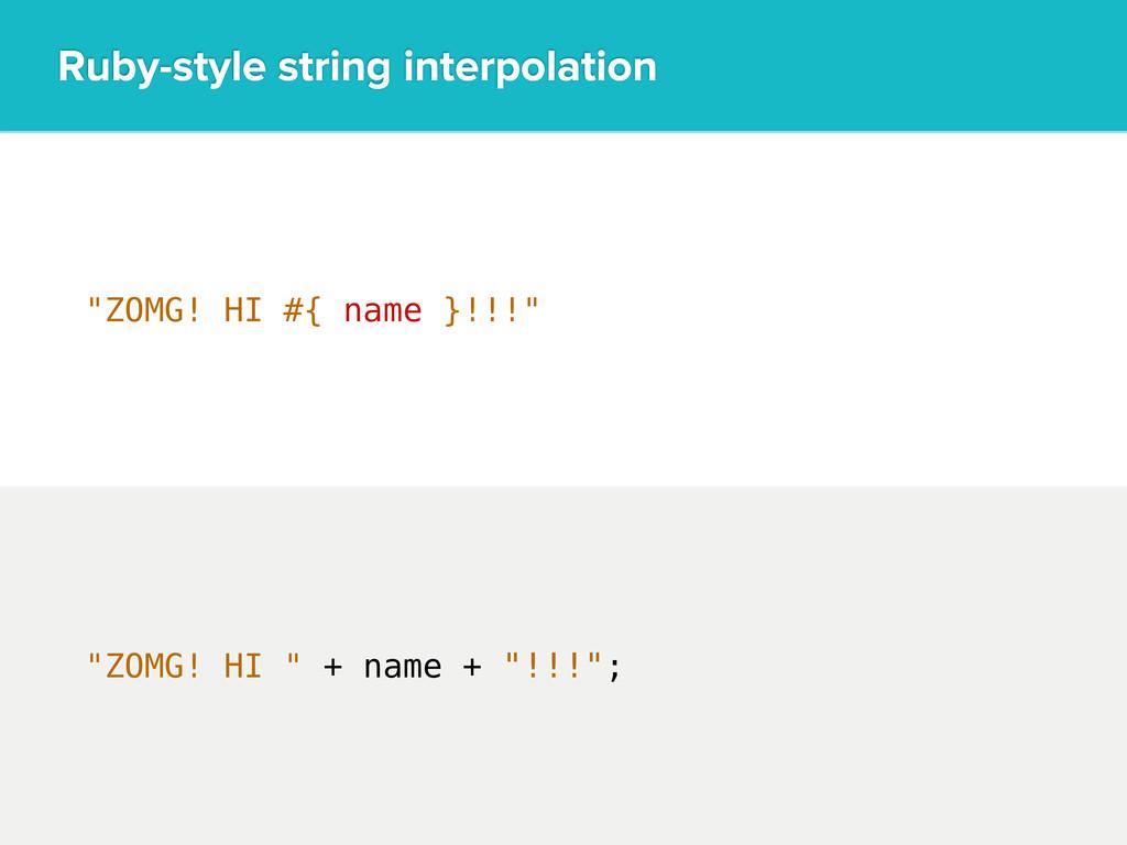 """ZOMG! HI #{ name }!!!"" Ruby-style string inter..."