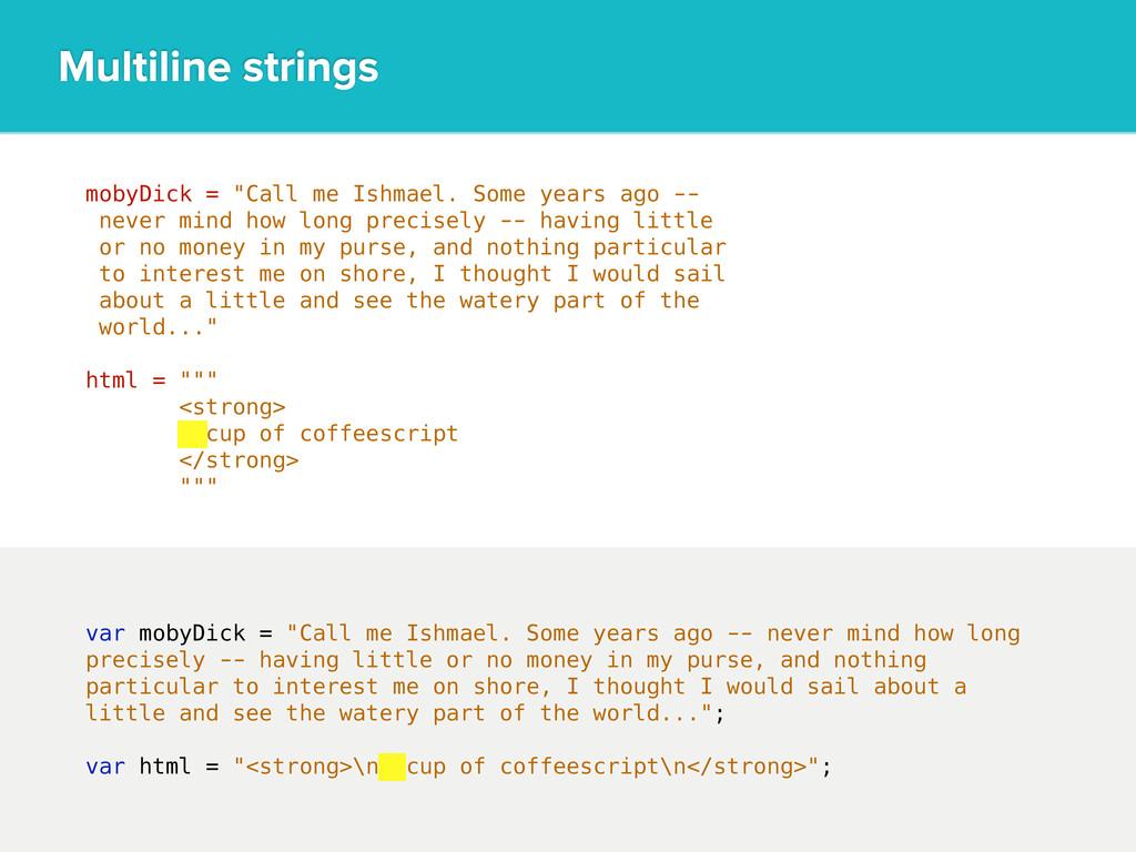 "Multiline strings var mobyDick = ""Call me Ishma..."