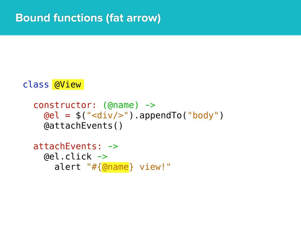 Bound functions (fat arrow) class @View constru...