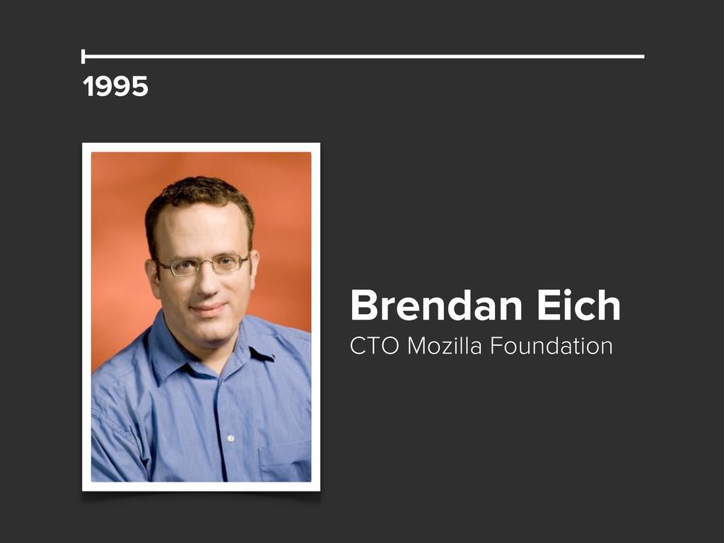 1995 Brendan Eich CTO Mozilla Foundation