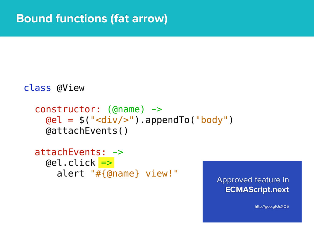 Bound functions (fat arrow) Approved feature in...