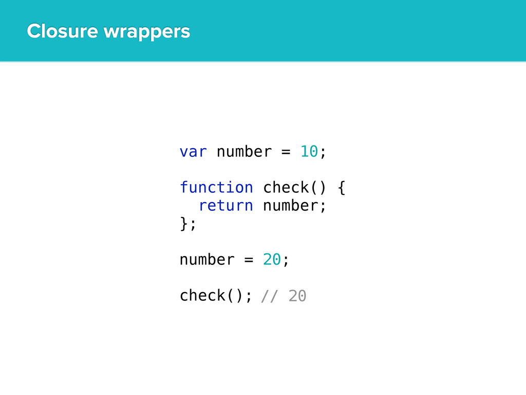 Closure wrappers var number = 10; function chec...
