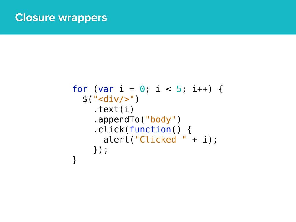 Closure wrappers for (var i = 0; i < 5; i++) { ...