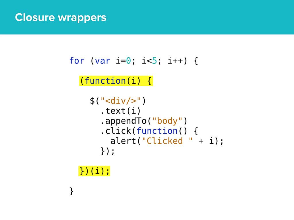 Closure wrappers for (var i=0; i<5; i++) { (fun...