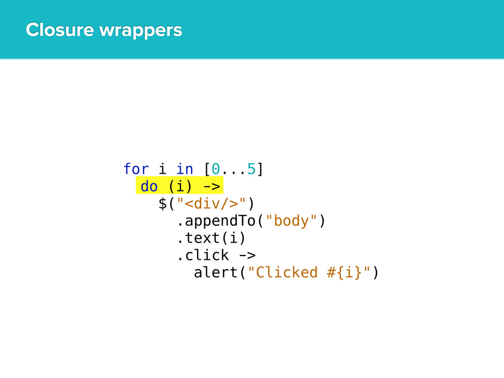 """Closure wrappers for i in [0...5] do (i) -> $(""""..."""