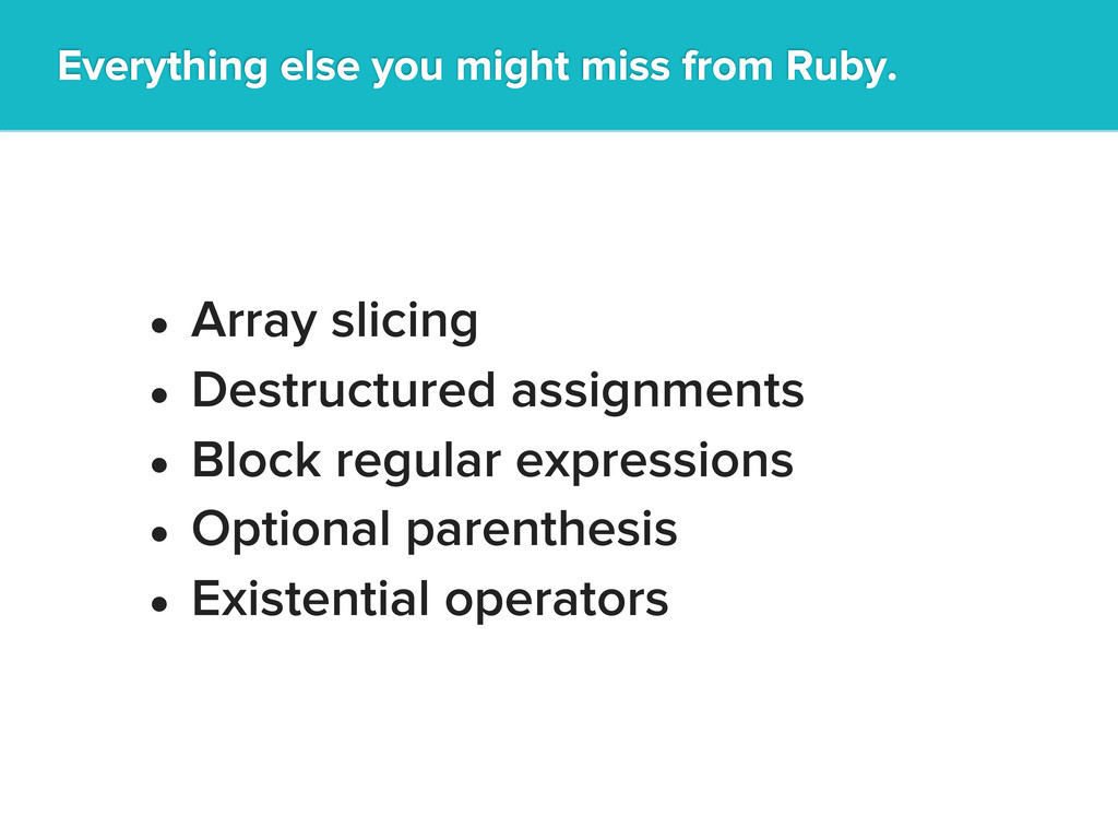 Everything else you might miss from Ruby. • Arr...