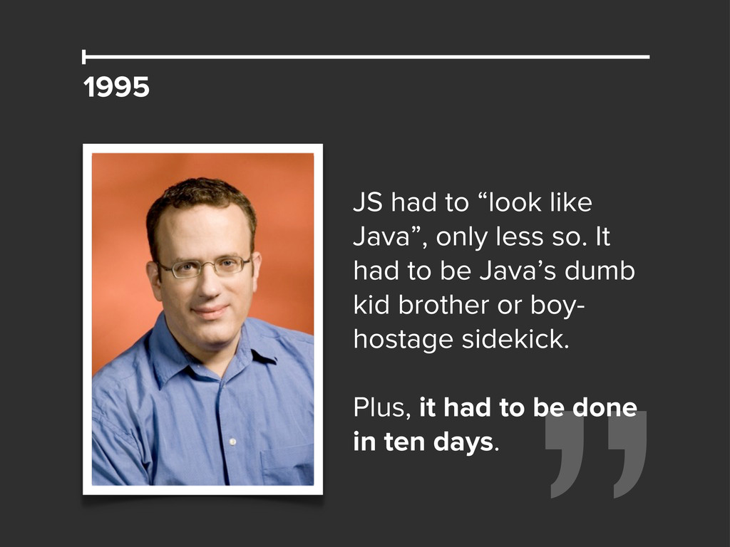 """1995 JS had to """"look like Java"""", only less so. ..."""