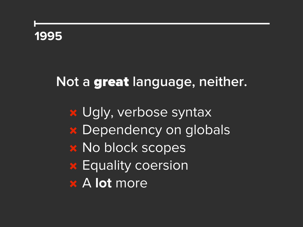 1995 Not a great language, neither. × Ugly, ver...