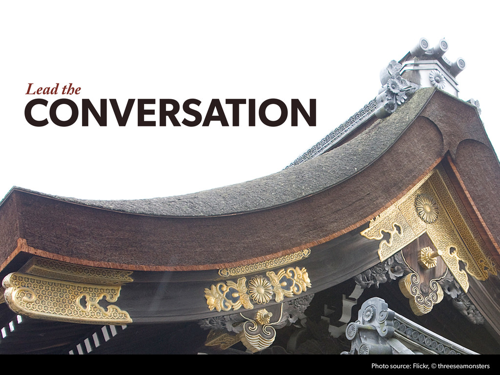 Lead the CONVERSATION Photo source: Flickr, © t...