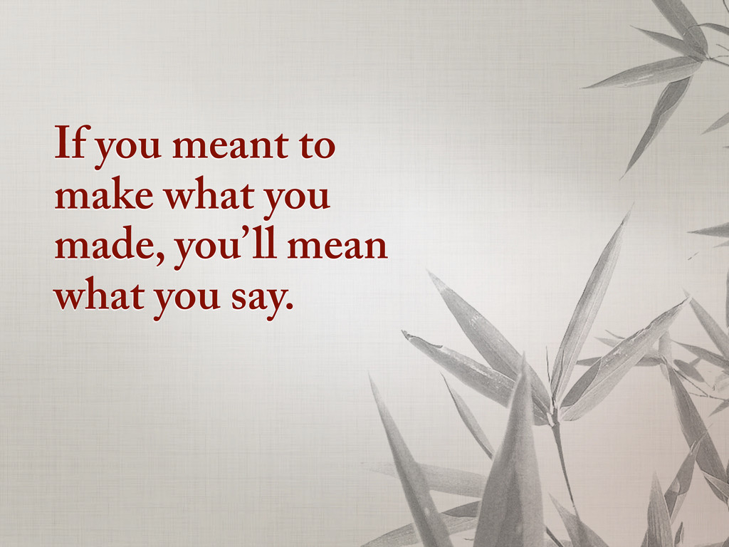 If you meant to make what you made, you'll mean...