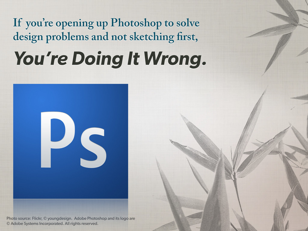 If you're opening up Photoshop to solve design ...